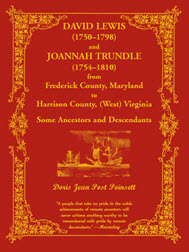 David Lewis (1750-1798) and Joannah Trundle (1754-1810) from Frederick County, Maryland to Harrison County, (West) Virginia: Some Ancestors and Descendants