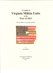 A Guide to Virginia Militia Units in the War of 1812. Second Edition, Revised and Expanded. Stuart Lee Butler,