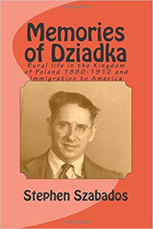 Memories of Dziadka: Rural life in the Kingdom of Poland 1880-1912 and Immigration to America