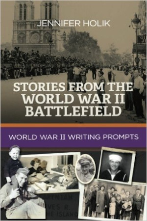 Stories From the World War II Battlefield, World War II Writing Prompts