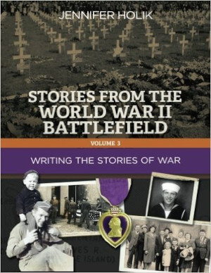 Stories From the World War II Battlefield, Volume 3, Writing the Stories of War