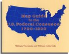 Reference Map Guide to the US Federal Censuses 1790-1920. William Thorndale and William Dollarhide