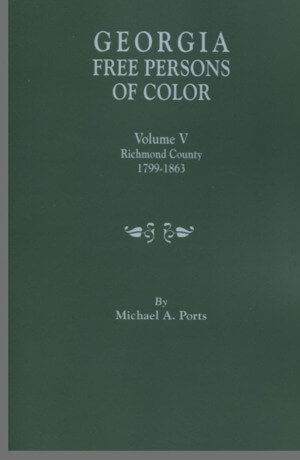 Georgia Free Persons of Color. Volume V: Richmond County, 1799-1863