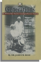 Generations: The WPA Ex-Slave Narrative Genealogical Resource Database. Volume I: Ex-Slaves with Virginia Origins