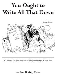 You Ought to Write All That Down A Guide to Organizing and Writing Genealogical Narrative. Revised Edition. Paul Drake
