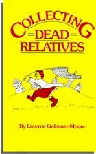 Collecting Dead Relatives. by Laverne Galeener-Moore