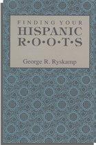 Finding Your Hispanic Roots. George R. Ryskamp
