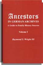Ancestors in German Archives, a Guide to Family History Sources. 2 vols. Raymond S. Wright III, Nathan S. Rives, Mirjam J. Kirkham, Saskia Schier Bunting