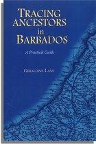 Tracing Ancestors in Barbados A Practical Guide. Geraldine Lane