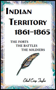 Oklahoma Indian Territory, 1861-1865 The Forts, the Battles, the Soldiers - Ethel Crisp Taylor.