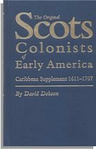 The Original Scots Colonists of Early America, Caribbean Supplement 1611-1707. David Dobson